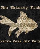 The Thirsty Fish, Bury