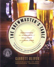 The Brewmaster's Table : Discovering the Pleasures of Real Beer with Real Food