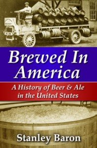 Brewed in America: A History of Beer and Ale in the United States
