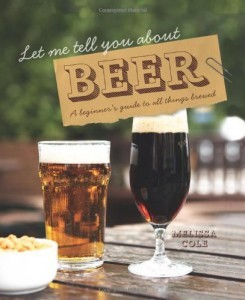 Let Me Tell You About Beer: A Beginner's Guide to All Things Brewed