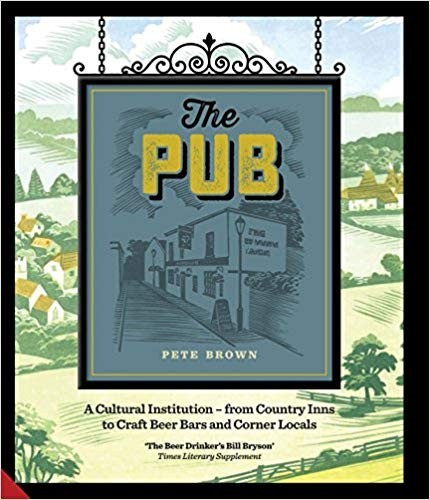 The Pub: A Cultural Institution - from Country Inns to Craft Beer Bars and Corner Locals