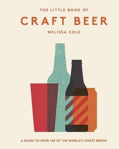 The Little Book of Craft Beer: A Guide to Over 100 of the World's Finest Brews